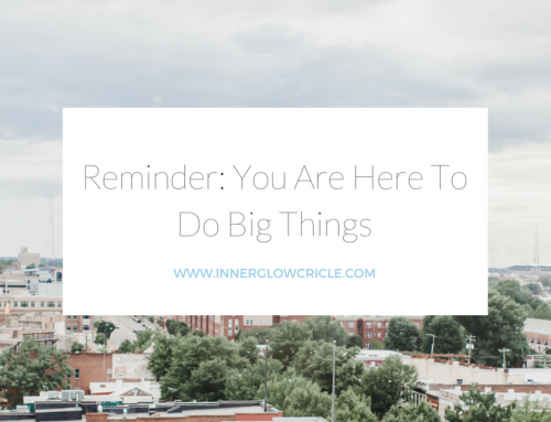 reminder: you are here to do big things
