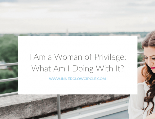 I Am a Woman of Privilege: What Am I Doing With It?